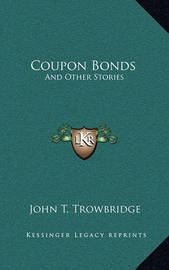 Coupon Bonds: And Other Stories by John Townsend Trowbridge