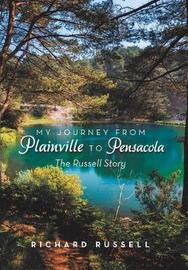 My Journey from Plainville to Pensacola by Richard Russell