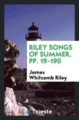 Riley Songs of Summer, Pp. 19-190 by James Whitcomb Riley