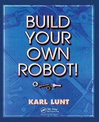 Build Your Own Robot! by Karl Lunt image