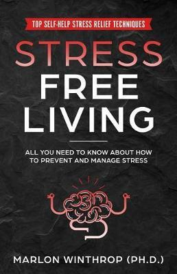 Stress Free Living by Marlon Winthrop