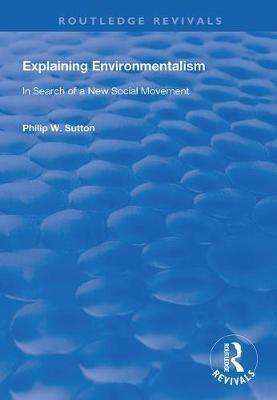 Explaining Environmentalism by Philip W. Sutton