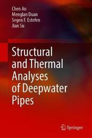 Structural and Thermal Analyses of Deepwater Pipes by Chen An
