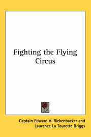 Fighting the Flying Circus by Captain Edward V. Rickenbacker image