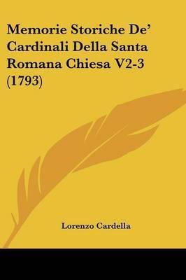 Memorie Storiche De' Cardinali Della Santa Romana Chiesa V2-3 (1793) by Lorenzo Cardella image