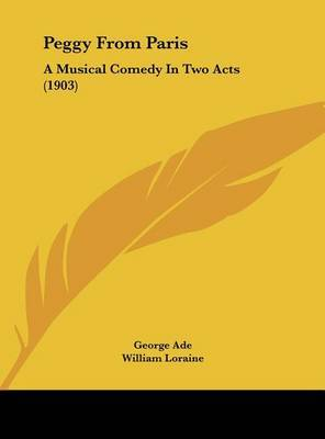 Peggy from Paris: A Musical Comedy in Two Acts (1903) by George Ade image
