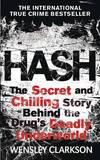 Hash: The Chilling Inside Story of the Secret Underworld Behind the World's Most Lucrative Drug by Wensley Clarkson