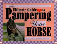 The Ultimate Guide to Pampering Your Horse by June V. Evers image