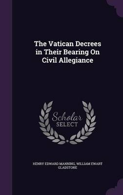 The Vatican Decrees in Their Bearing on Civil Allegiance by Henry Edward Manning image