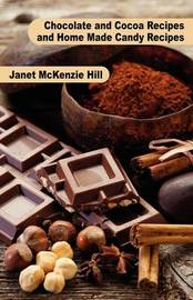 Chocolate and Cocoa Recipes and Home Made Candy Recipes by Janet McKenzie Hill