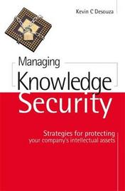 Managing Knowledge Security by Kevin C Desouza