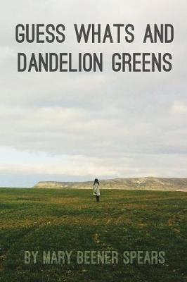 Guess Whats and Dandelion Greens by Mary Beener Spears