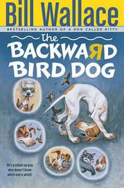 The Backward Bird Dog by Bill Wallace