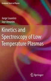 Kinetics and Spectroscopy of Low Temperature Plasmas by Jorge Manuel Amaro Henriques Loureiro