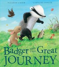 Badger and the Great Journey by Suzanne Chiew
