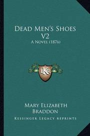Dead Men's Shoes V2: A Novel (1876) by Mary , Elizabeth Braddon