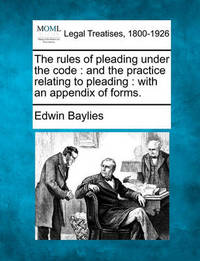 The Rules of Pleading Under the Code by Edwin Baylies