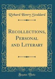 Recollections, Personal and Literary (Classic Reprint) by Richard Henry Stoddard image