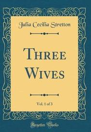 Three Wives, Vol. 1 of 3 (Classic Reprint) by Julia Cecilia Stretton image
