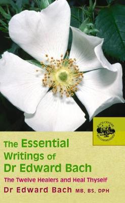 The Essential Writings of Dr Edward Bach by Edward Bach