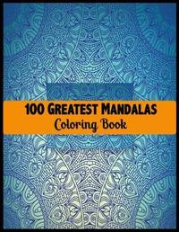 100 Greatest Mandalas Coloring Book by Mandala Publishing