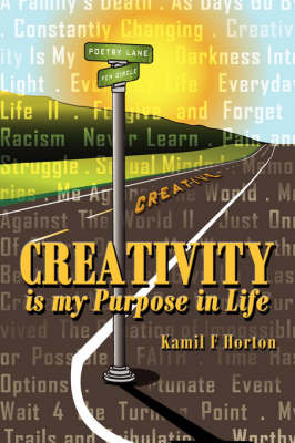 Creativity is My Purpose in Life by Kamil F Horton image