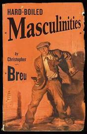 Hard-boiled Masculinities by Christopher Breu image