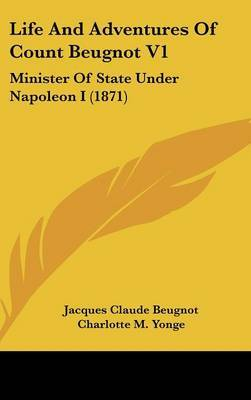 Life and Adventures of Count Beugnot V1: Minister of State Under Napoleon I (1871) by Jacques Claude Beugnot image