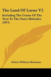 THE Land of Lorne V2: & the Cruise of the Tern to the Outer Hebrides by Robert Williams Buchanan image