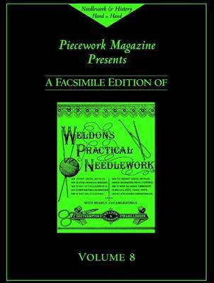 Weldon's Practical Needlework: v. 8 by Piecework Magazine