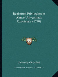 Registrum Privilegiorum Almae Universitatis Oxoniensis (1770) by University of Oxford