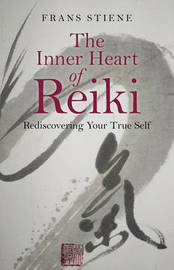 The Inner Heart of Reiki by Frans Stiene