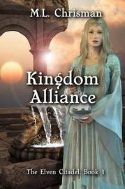 Kingdom Alliance: the Elven Citadel, Book 1 by M.L. Chrisman