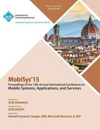 MobiSys 15 13th Annual International Conference on Mobile Systems, Applications and Systems by Mobisys 15 Conference Committee