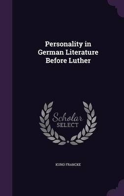Personality in German Literature Before Luther by Kuno Francke