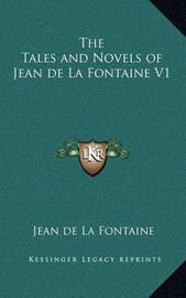 The Tales and Novels of Jean de La Fontaine V1 by Jean de La Fontaine