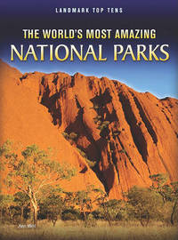 The World's Most Amazing National Parks by Ann Weil