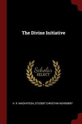 The Divine Initiative by H.R. Mackintosh image