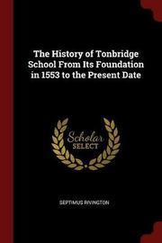 The History of Tonbridge School from Its Foundation in 1553 to the Present Date by Septimus Rivington image