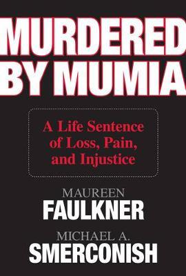 Murdered by Mumia: A Life Sentence of Loss, Pain, and Injustice by Maureen Faulkner
