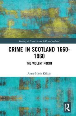 Crime in Scotland 1660-1960 by Anne-Marie Kilday