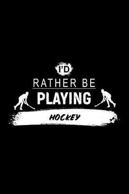 I'd Rather Be Playing Hockey by Chadam Journals
