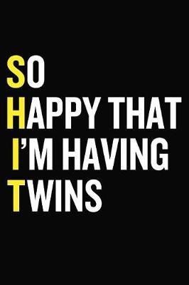 So Happy That I'm Having Twins by Just Journal Notebooks