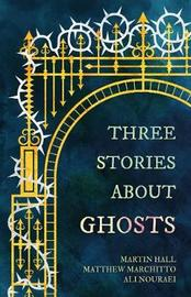 Three Stories about Ghosts by Martin Hall