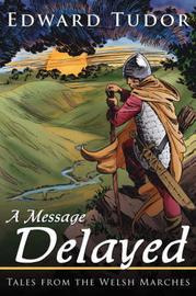 A Message Delayed by Edward Tudor