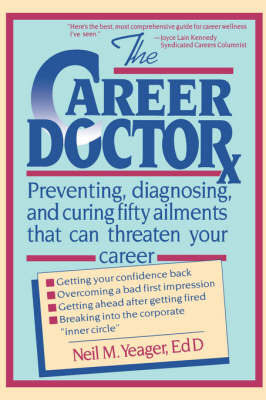 The Career Doctor: Preventing, Diagnosing and Curing Fifty Ailments That Can Threaten Your Career by Neil M. Yeager image