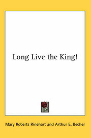 Long Live the King! by Mary Roberts Rinehart image