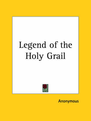 Legend of the Holy Grail (1904) by * Anonymous