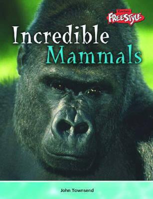 Incredible Mammals by John Townsend