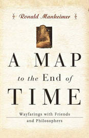 A Map to the End of Time by Ronald J. Manheimer